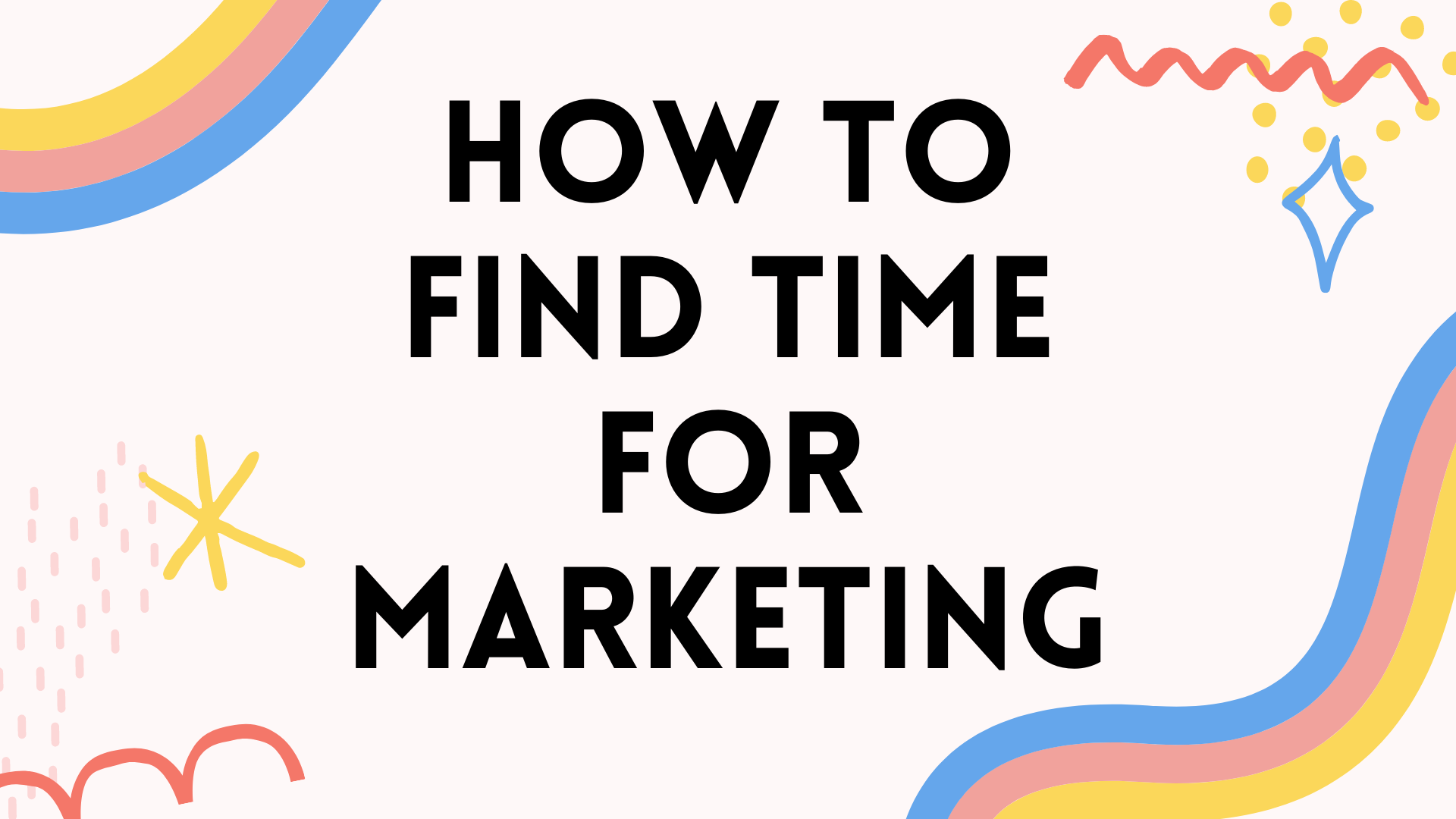 How to Find Time For Marketing